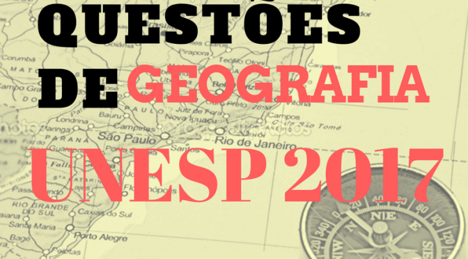 Resolva as questões de Geografia na Unesp 2017