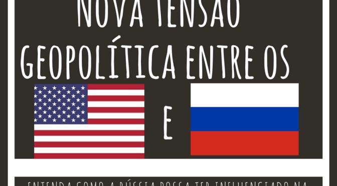 Resquícios da Guerra Fria: uma nova tensão geopolítica entre EUA e Rússia