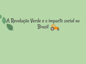 Dica de leitura: Revolução Verde e os impactos sociais no Brasil