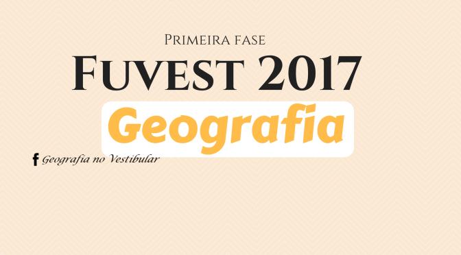 12 questões de Geografia na Fuvest 2017 – 1ª fase