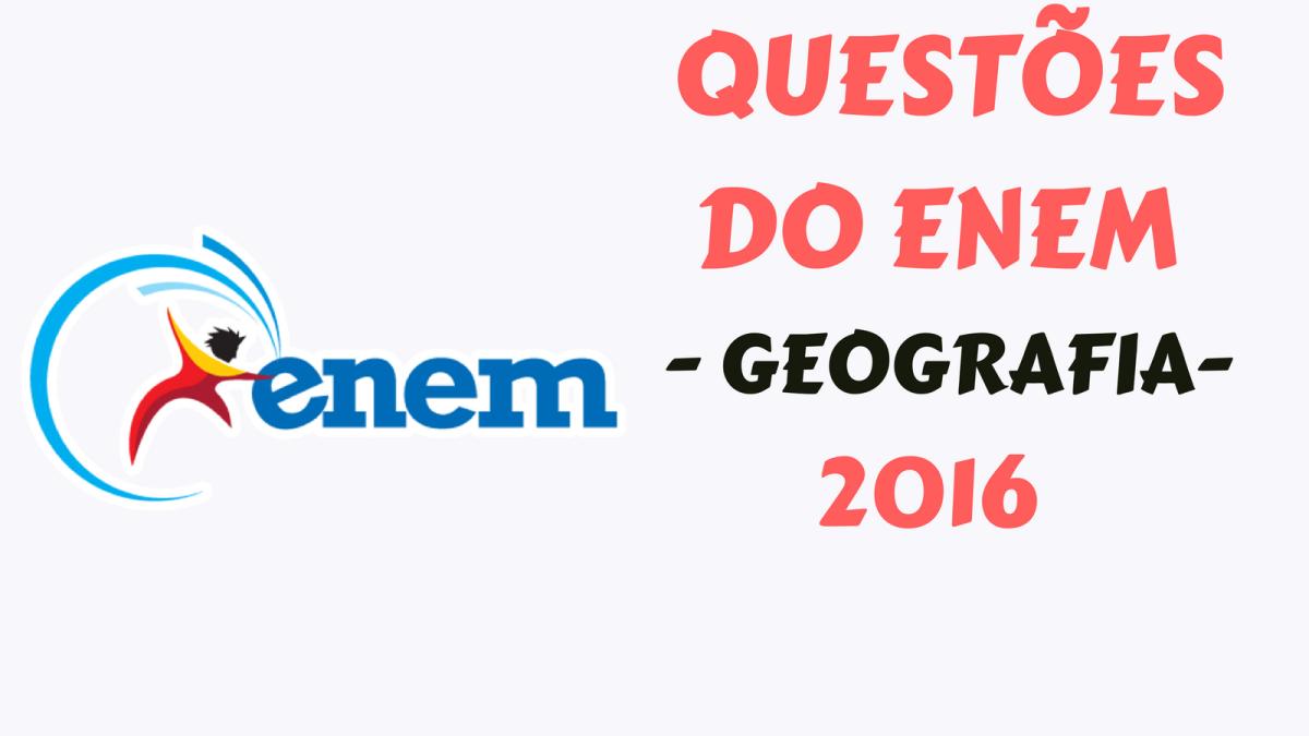 Questões de Geografia no Enem - 2016