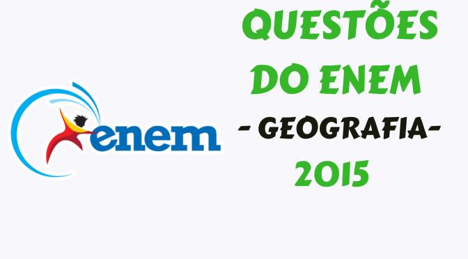 QUESTÕES DE GEOGRAFIA NO ENEM – 2015