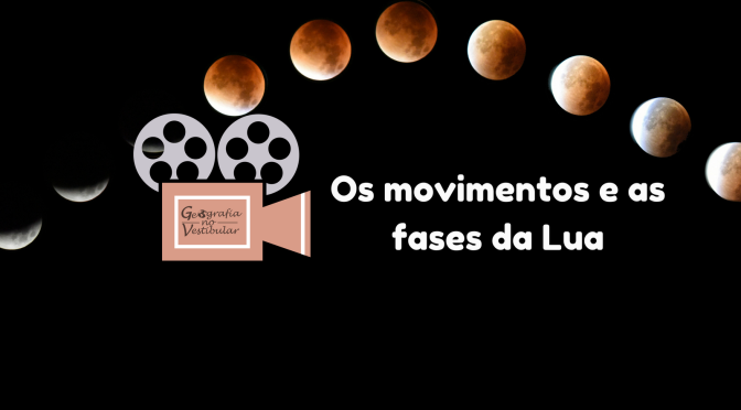 Vídeo: os movimentos e as fases da Lua