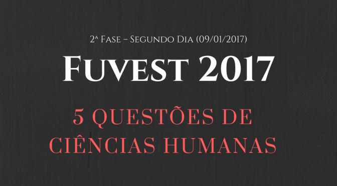 FUVEST 2017 – 2ª fase (segundo dia) – Ciências humanas