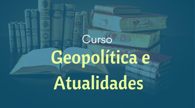 Curso sobre Geopolítica e Atualidades