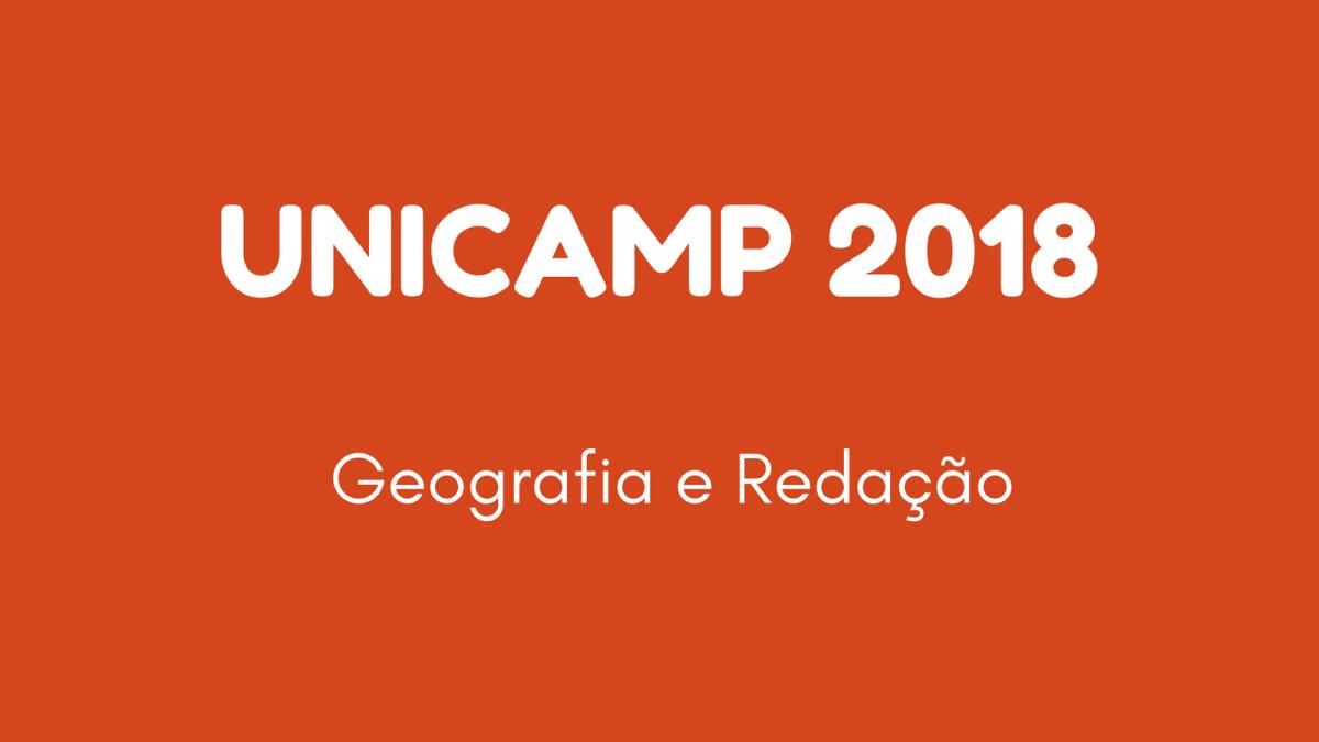 Unicamp 2018: Geografia e Redação