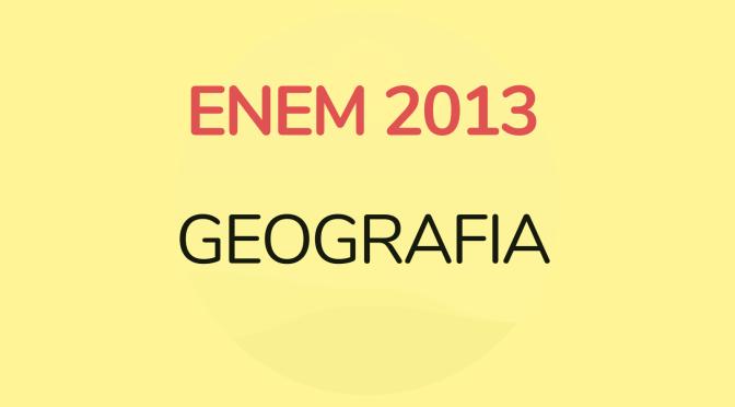 ENEM 2013: GEOGRAFIA