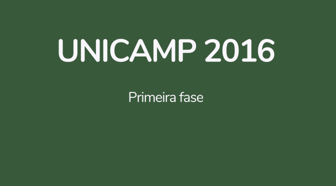 Unicamp 2016: primeira fase