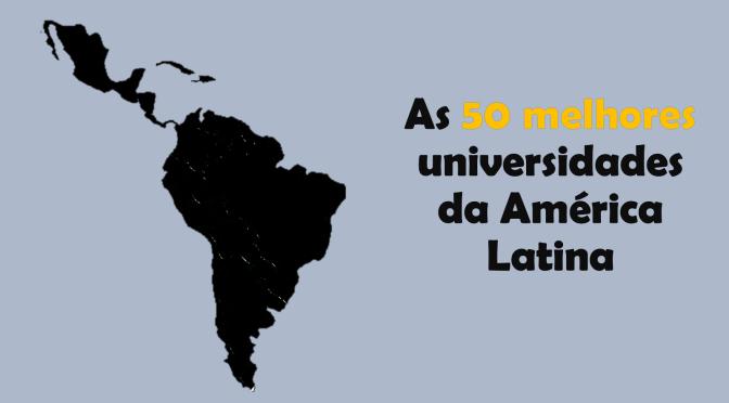 As 50 melhores universidades da américa latina