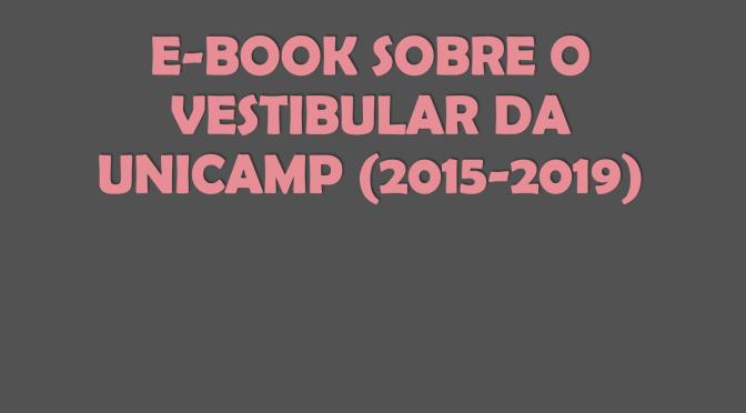 E-book Sobre o vestibular da Unicamp (2015-2019)