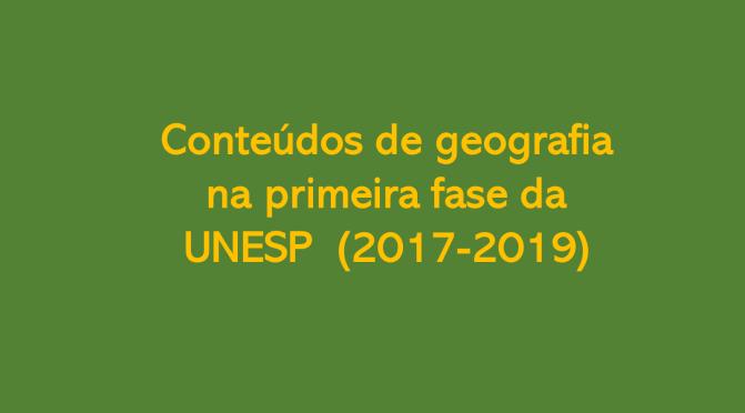 Conteúdos de geografia na primeira fase da UNESP (2017-2019)